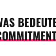 Was bedeutet Commitment?