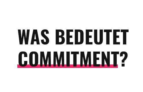 Was bedeutet Commitment?